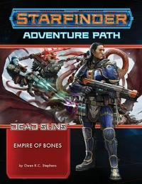 Starfinder Adventure Path: Empire of Bones ( Dead Suns 6 of 6) by Owen K.C. Stephens