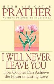 I Will Never Leave You by Hugh Prather