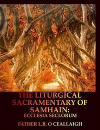 The Liturgical Sacramentary of Samhain by L B O Ceallaigh