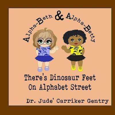 There's Dinosaur Feet On Alphabet Street by Jude Carriker Gentry