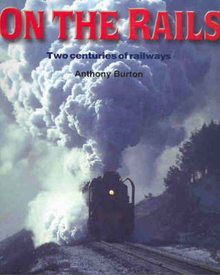 On the Rails: Two Centuries of Railways by Andrew Burton image