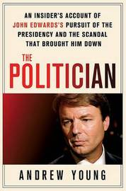 The Politician: An Insider's Account of John Edwards's Pursuit of the Presidency and the Scandal That Brought Him Down by Andrew Young (CSIRO Plant Industry, Black Mountain, Australia) image
