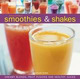 Irresistible Smoothies & Shakes: Creamy Blends, Fruit Fusions and Healthy Juices by Susannah Blake