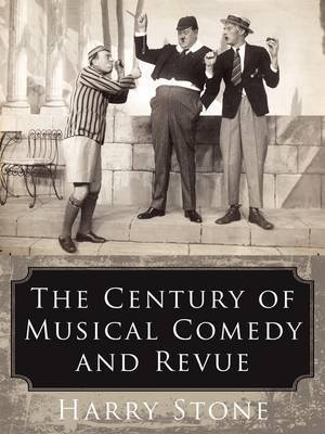 The Century of Musical Comedy and Revue by Harry Stone