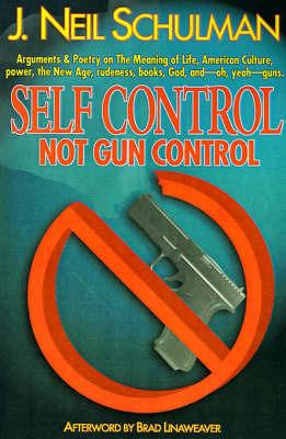 Self Control: Not Gun Control by J.Neil Schulman