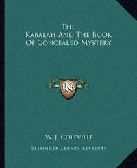 The Kabalah and the Book of Concealed Mystery by W. J. Coleville
