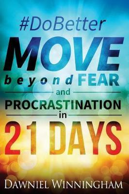 Do Better Move Beyond Fear and Procrastination in 21 Days by Dawniel P Winningham
