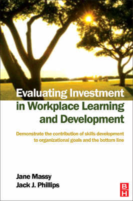 Evaluating Investment in Workplace Learning and Development by Jane Massy