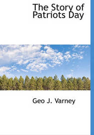 The Story of Patriots Day by Geo J Varney