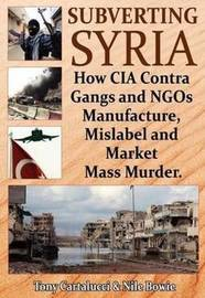 Subverting Syria by Tony Cartalucci