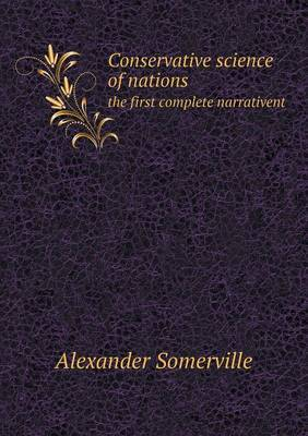 Conservative Science of Nations the First Complete Narrativent by Alexander Somerville
