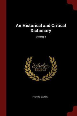 An Historical and Critical Dictionary; Volume 3 by Pierre Bayle