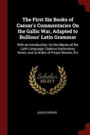 The First Six Books of Caesar's Commentaries on the Gallic War, Adapted to Bullions' Latin Grammar by Julius Caesar image