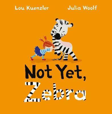 Not Yet Zebra by Lou Kuenzler