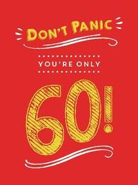 Don't Panic, You're Only 60! by Summersdale