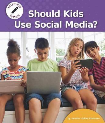 Should Kids Use Social Media? by Jennifer Joline Anderson image