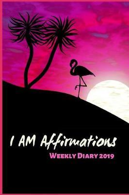 I Am Affirmations Weekly Diary 2019 | Veropa Press Book | In