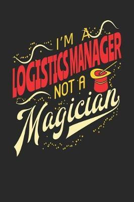 I'm A Logistics Manager Not A Magician by Maximus Designs