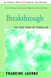 Breakthrough: The True Story of Penicillin by Dr Francine Jacobs (Tufts University Tufts University, USA. Tufts University, USA. Tufts University, Tufts University, Tufts University Tufts Universi image