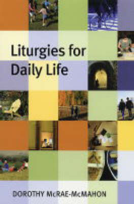 Liturgies for Daily Life by Dorothy McRae-McMahon image