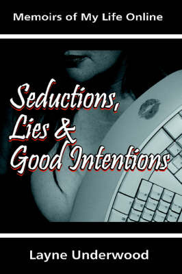 Seductions, Lies and Good Intentions: Memoirs of My Life Online by Layne Underwood image