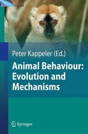 Animal Behaviour: Evolution and Mechanisms by Nils Anthes