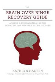 The Brain Over Binge Recovery Guide by Kathryn Hansen