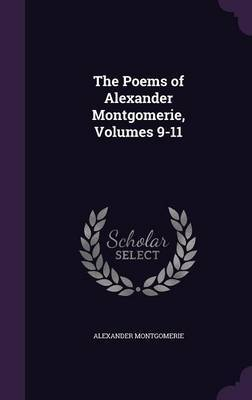 The Poems of Alexander Montgomerie, Volumes 9-11 by Alexander Montgomerie