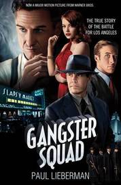 The Gangster Squad: The True Story of the Battle for Los Angeles by Paul Lieberman