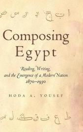 Composing Egypt by Hoda A. Yousef