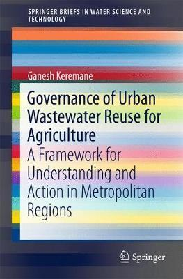 Governance of Urban Wastewater Reuse for Agriculture by Ganesh Keremane