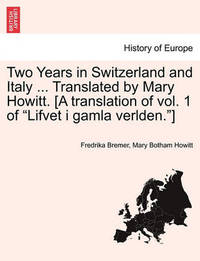 """Two Years in Switzerland and Italy ... Translated by Mary Howitt. [A Translation of Vol. 1 of """"Lifvet I Gamla Verlden.""""] by Fredrika Bremer"""