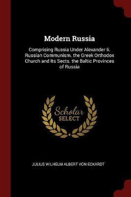 Modern Russia by Julius Wilhelm Albert Von Eckardt
