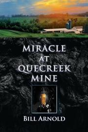 Miracle at Quecreek Mine by Bill Arnold