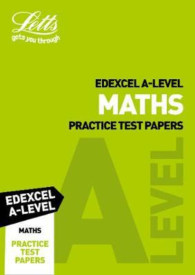Edexcel A-Level Maths Practice Test Papers by Letts A-Level