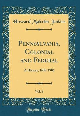 Pennsylvania, Colonial and Federal, Vol. 2 by Howard Malcolm Jenkins