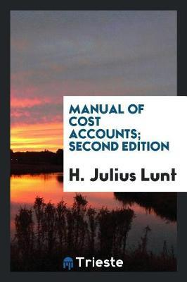 Manual of Cost Accounts; Second Edition by H. Julius Lunt