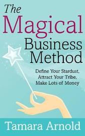 The Magical Business Method by Tamara Arnold