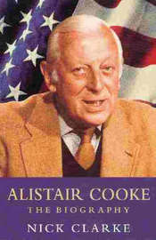 Alistair Cooke: The Biography by Nick Clarke image