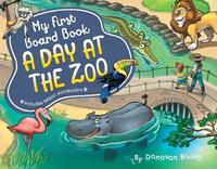 My First Board Book: A Day at the Zoo by Donovan Bixley