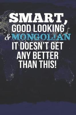 Smart, Good Looking & Mongolian It Doesn't Get Any Better Than This! by Natioo Publishing