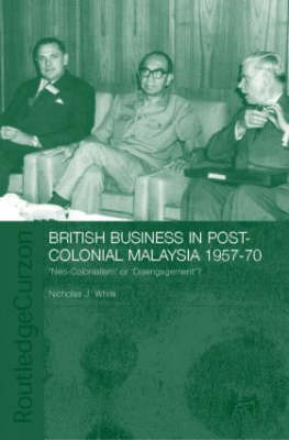 British Business in Post-Colonial Malaysia, 1957-70 by Nicholas J White image