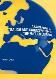 """A Companion to Baugh and Cable's """"History of the English Language"""" by Thomas Cable"""