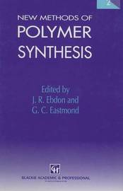 New Methods of Polymer Synthesis by J.R. Ebdon