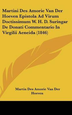 Martini Des Amorie Van Der Hoeven Epistola Ad Virum Doctissimum W. H. D. Suringar de Donati Commentario in Virgilii Aeneida (1846) by Martin Des Amorie Van Der Hoeven image