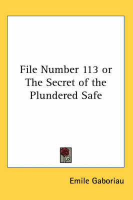 File Number 113 or The Secret of the Plundered Safe by Emile Gaboriau