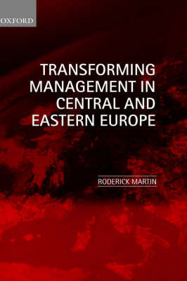 Transforming Management in Central and Eastern Europe by Roderick Martin