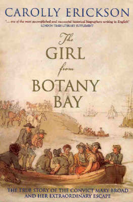The Girl from Botany Bay: The Extraordinary Story of Australia's Most Daring Escaped Convict by Carolly Erickson