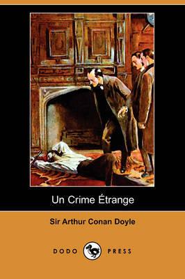 Un Crime Aetrange (Dodo Press) by Sir Arthur Conan Doyle