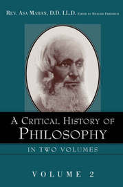 A Critical History of Philosophy Volume 2 by Asa Mahan